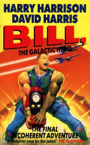 Bill, the Galactic Hero: The Final Incoherent Adventure (Bill, the Galactic Hero, #7)