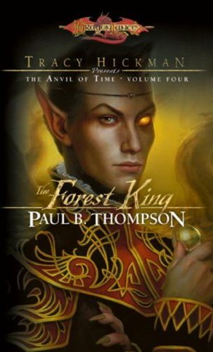 The Forest King (Dragonlance: Tracy Hickman Presents the Anvil of Time, #4)