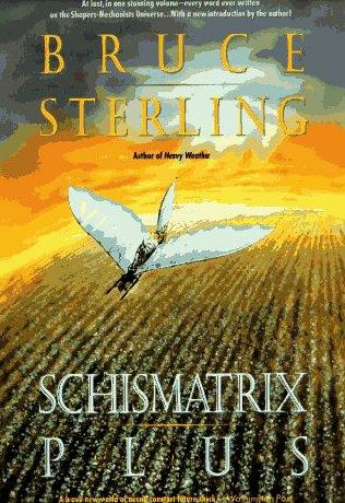 Schismatrix Plus: Includes Schismatrix and Selected Stories from Crystal Express