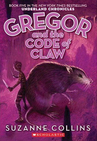Gregor and the Code of Claw (The Underland Chronicles, #5)