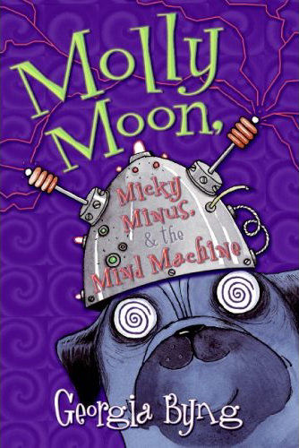 Molly Moon, Micky Minus and the Mind Machine (Molly Moon, #4)
