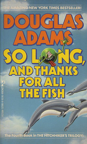 So Long, and Thanks for All the Fish (The Hitchhiker's Guide to the Galaxy, #4)