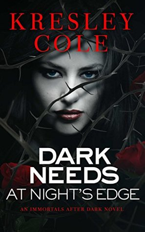 Dark Needs at Night's Edge (The Immortals After Dark, #4)