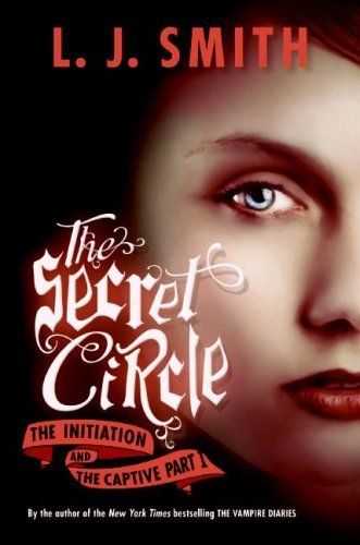 The Secret Circle: The Initiation and The Captive Part I (The Secret Circle (omnibus editions), #1)
