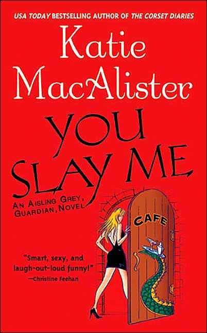 You Slay Me (Aisling Grey, Guardian, #1)
