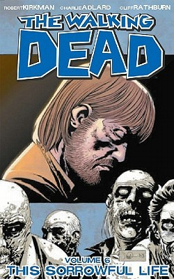 The Walking Dead, Volume 6: This Sorrowful Life (The Walking Dead (graphic novel collections), #6)