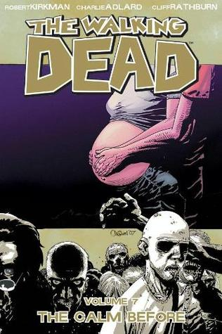 The Walking Dead, Volume 7: The Calm Before (The Walking Dead (graphic novel collections), #7)