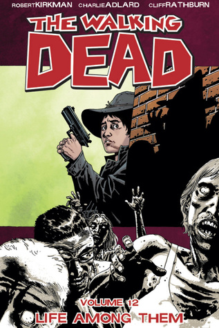 The Walking Dead, Volume 12: Life Among Them (The Walking Dead (graphic novel collections), #12)