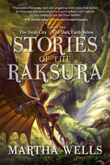 Stories of the Raksura: Volume Two: The Dead City & The Dark Earth Below (Stories of the Raksura, #2)