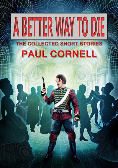 A Better Way to Die: The Collected Short Stories