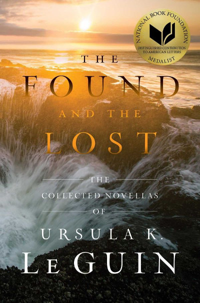The Found and the Lost: The Collected Novellas of Ursula K. Le Guin