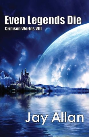 Even Legends Die (Crimson Worlds, #8)