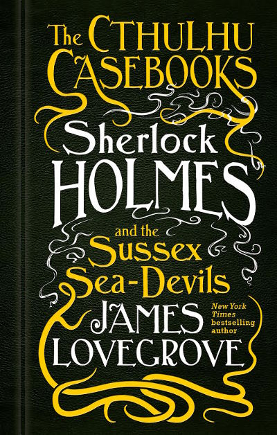 Sherlock Holmes and the Sussex Sea-Devils (The Cthulhu Casebooks, #3)