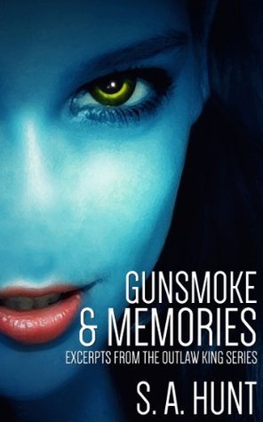 Gunsmoke and Memories: Excerpts from the Outlaw King Series
