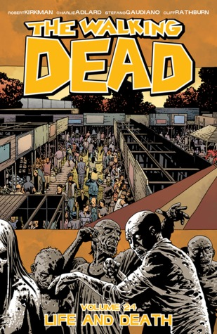 The Walking Dead, Volume 24: Life and Death (The Walking Dead (graphic novel collections), #24)