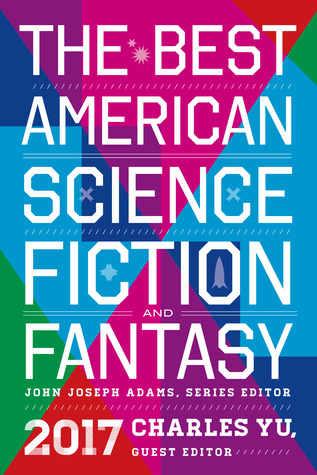The Best American Science Fiction and Fantasy 2017 (The Best American Science Fiction and Fantasy, #3)