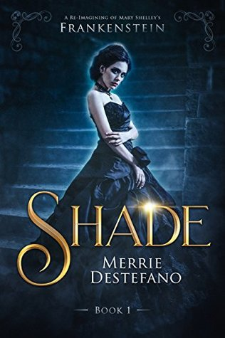 Shade: A Re-Imagining of Mary Shelley's Frankenstein (The Frankenstein Saga, #1)