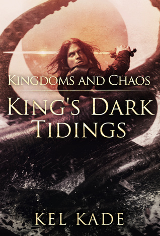 Kingdoms and Chaos (King's Dark Tidings, #4)