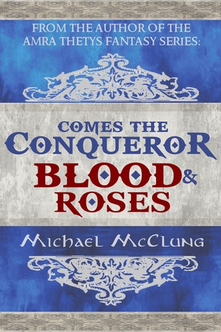 Blood & Roses (Comes the Conqueror, #1)