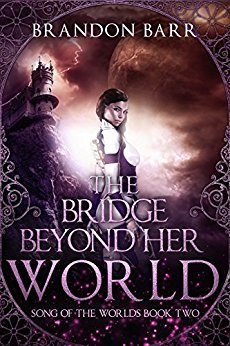 The Bridge Beyond Her World (Song of the Worlds, #2)