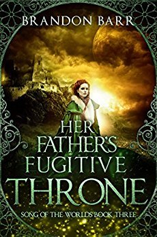 Her Father's Fugitive Throne (Song of the Worlds, #3)