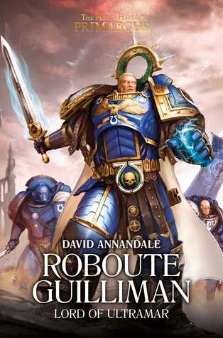 Roboute Guilliman: Lord of Ultramar (The Horus Heresy: Primarchs, #1)