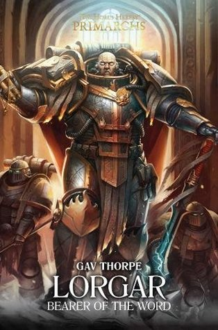 Lorgar: Bearer of the Word (The Horus Heresy: Primarchs, #5)