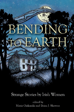 Bending to Earth: Strange Stories by Irish Women