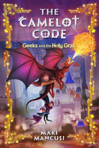 Geeks and the Holy Grail (The Camelot Code, #2)