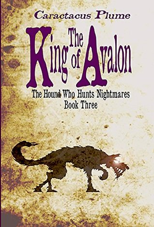 The King of Avalon (The Hound Who Hunts Nightmares, #3)