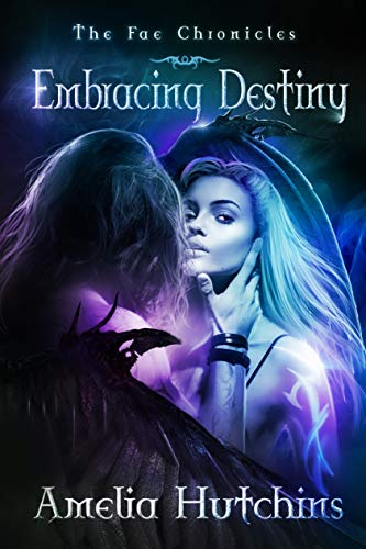 Embracing Destiny (The Fae Chronicles, #6)