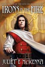 Irons in the Fire (Chronicles of the Lescari Revolution, #1)