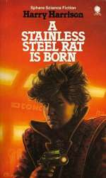 A Stainless Steel Rat is Born (The Stainless Steel Rat, #6)
