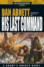 His Last Command (Warhammer 40,000: Gaunt's Ghosts: The Lost, #2)
