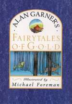 Alan Garner's Fairy Tales of Gold