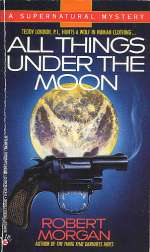 All Things Under the Moon (Teddy London Supernatural Mysteries, #4)