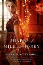 Shades of Milk and Honey (The Glamourist Histories, #1)