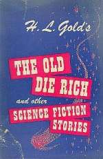 The Old Die Rich and Other Science Fiction Stories