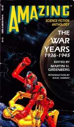 Amazing Science Fiction Anthology: The War Years 1936-1945