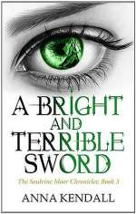 A Bright and Terrible Sword (The Soulvine Moor Chronicles, #3)