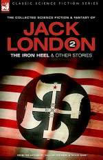 The Iron Heel & Other Stories (The Collected Science Fiction and Fantasy of Jack London, #2)