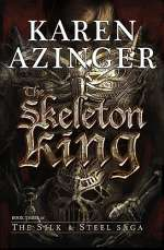 The Skeleton King (The Silk & Steel Saga, #3)