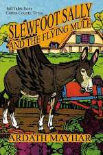 Slewfoot Sally and the Flying Mule: Tall Tales from Cotton County, Texas