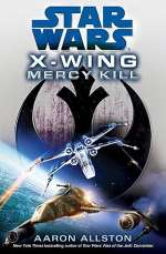 Mercy Kill (Star Wars: The X-Wing Series, #10)