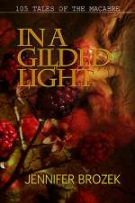 In a Gilded Light: 105 Tales of the Macabre