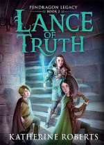 Lance of Truth (Pendragon Legacy, #2)