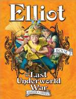 Elliot and the Last Underworld War (The Underworld Chronicles, #3)