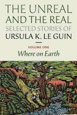 The Unreal and the Real: Where on Earth (The Unreal and the Real: Selected Stories, #1)