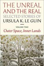The Unreal and the Real: Outer Space, Inner Lands (The Unreal and the Real: Selected Stories, #2)