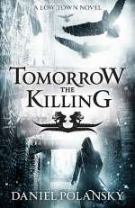 Tomorrow, the Killing (Low Town, #2)